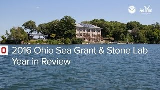 2016 Ohio Sea Grant  Stone Lab Year in Review
